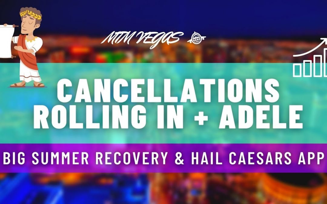 Adele to Vegas, Cancellations Rolling In, Caesars' Huge New App, Strong Summer Recovery & More!