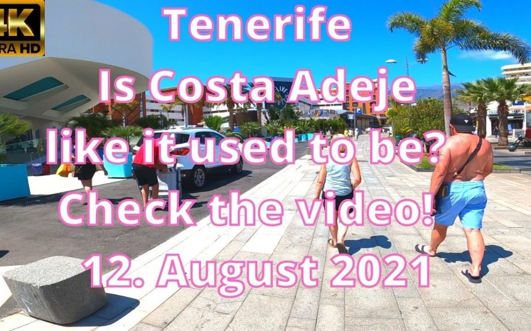Tenerife- Is Costa Adeje like it used to be? – Check the video – 12. August 2021