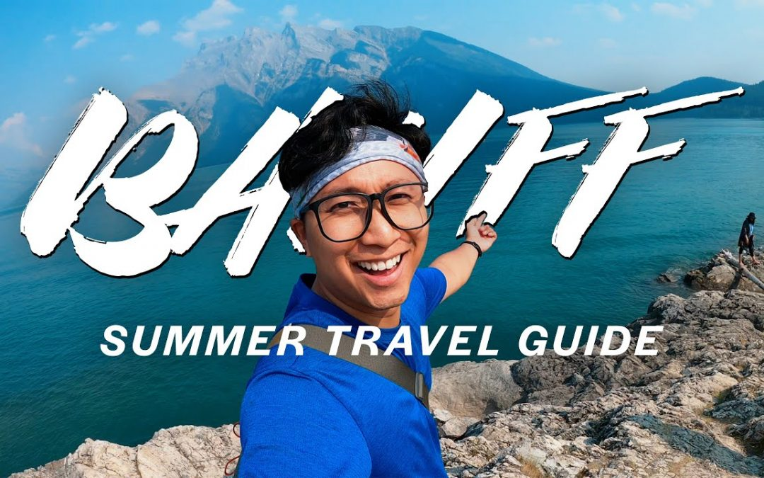 Banff Travel Guide: How To Travel Banff This Summer 2021