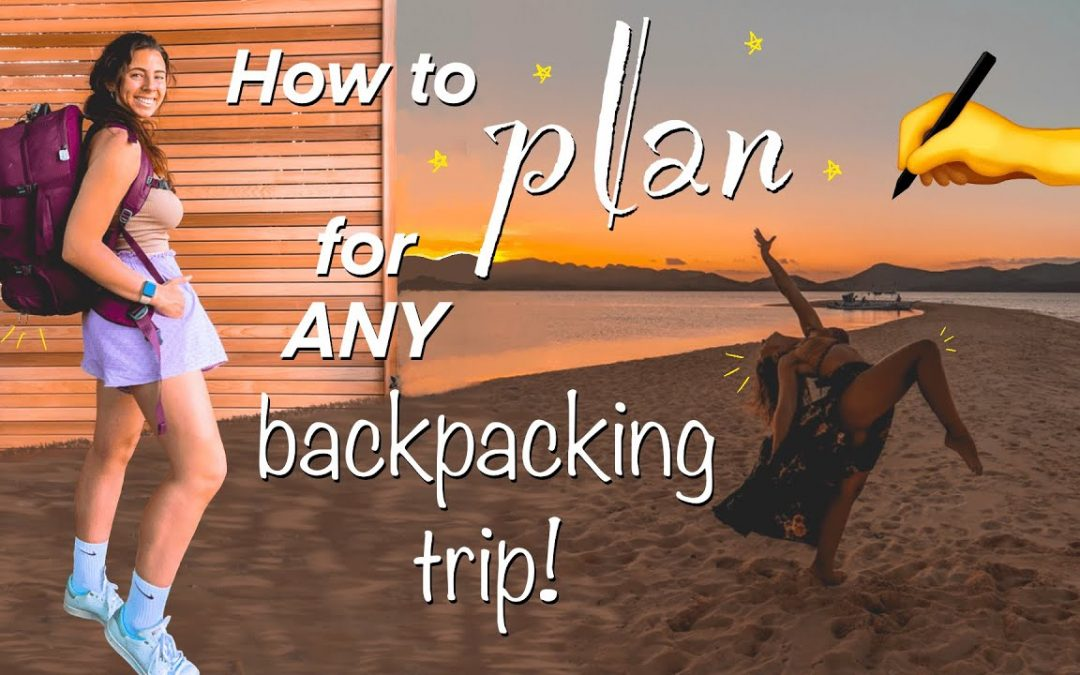 How to Plan For ANY Backpacking Trip 🌎📝