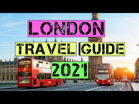 London Travel Guide 2021 – Best Places to Visit in London England United Kingdom in 2021