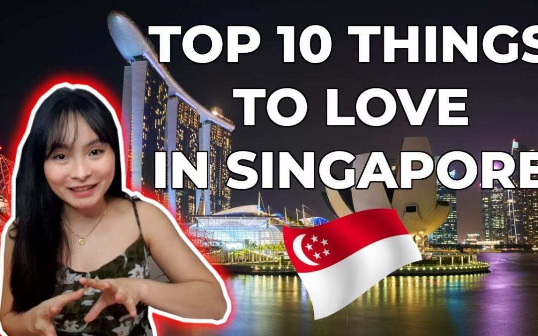 The beauty of Singapore   Top 10 things to love in SG
