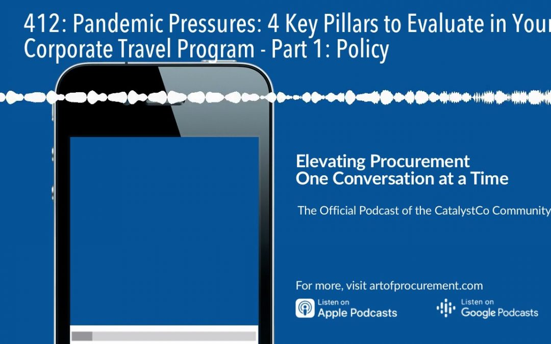 412: Pandemic Pressures: 4 Key Pillars to Evaluate in Your Corporate Travel Program – Part 1: Polic