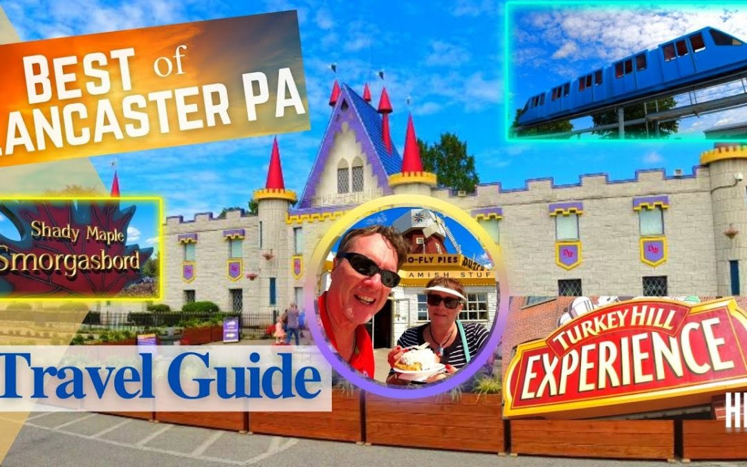 Lancaster Pennsylvania Virtual Tour and Travel Guide – Best things to see and do in Lancaster County