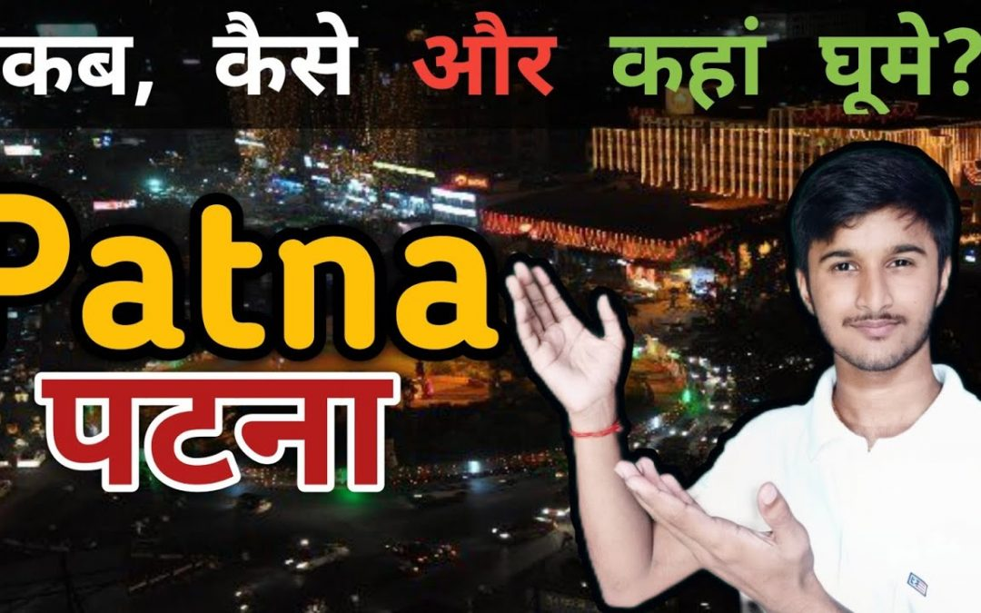 Top 7 Tourist Places of Patna   When, How & Where to travel in Patna