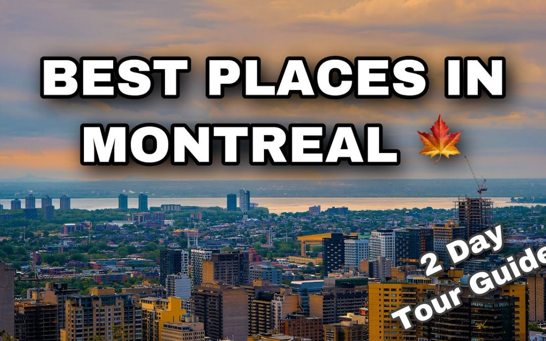Best Places in Montreal   Two Day Tour Guide to Montreal   Montreal Summer 2021!