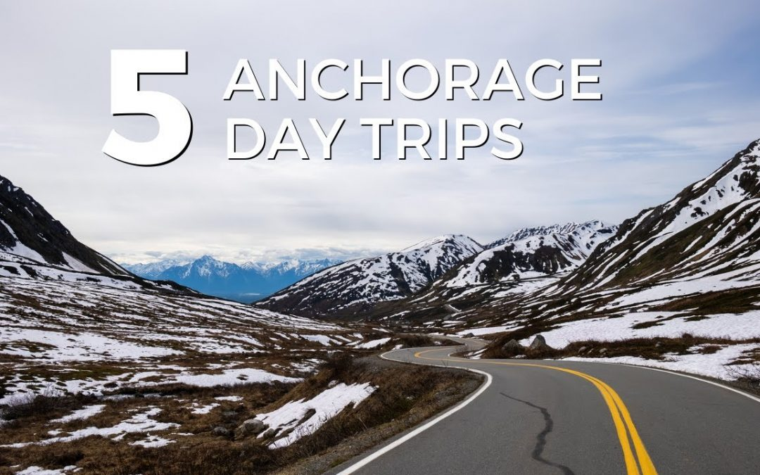 5 Great Day Trips from Anchorage, Alaska
