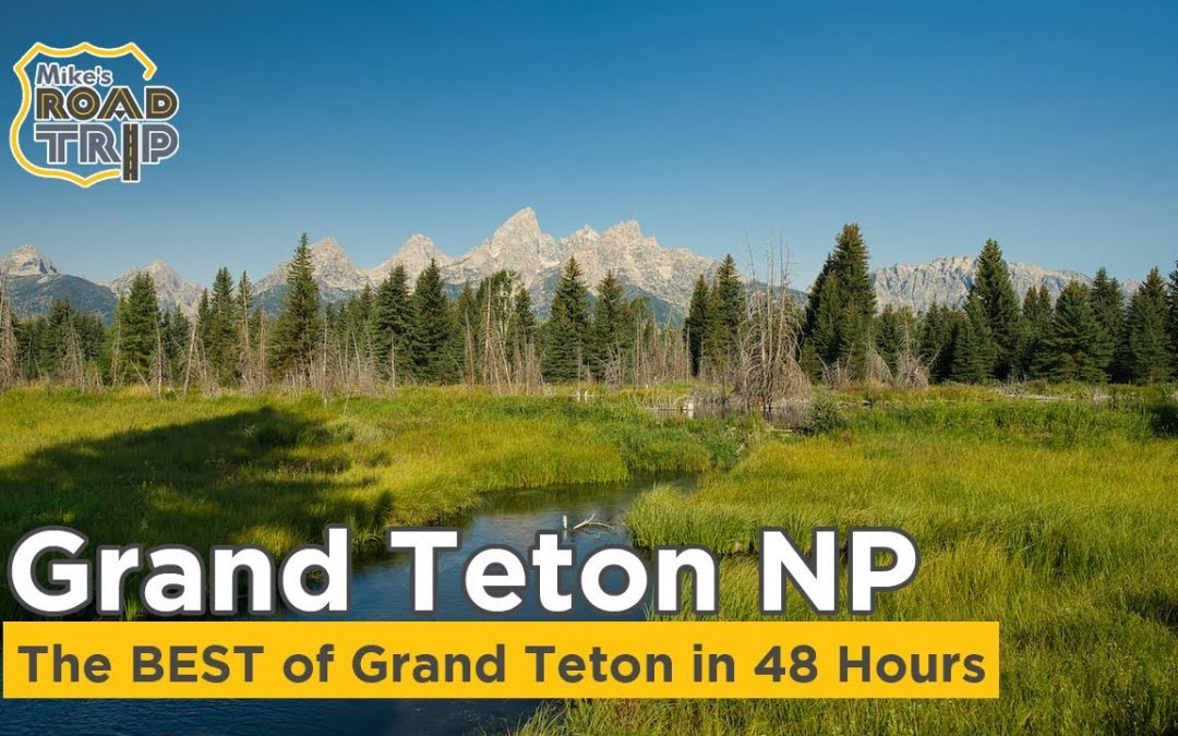 The Best of Grand Teton National Park in 48 Hours