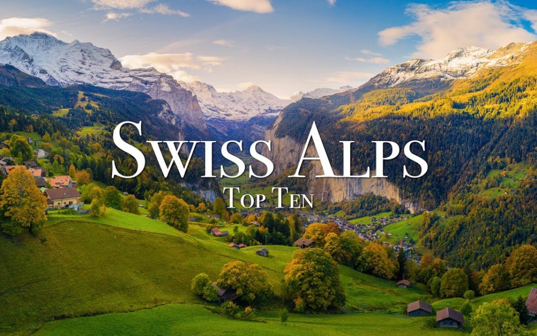Top 10 Places In The Swiss Alps – 4K Travel Guide