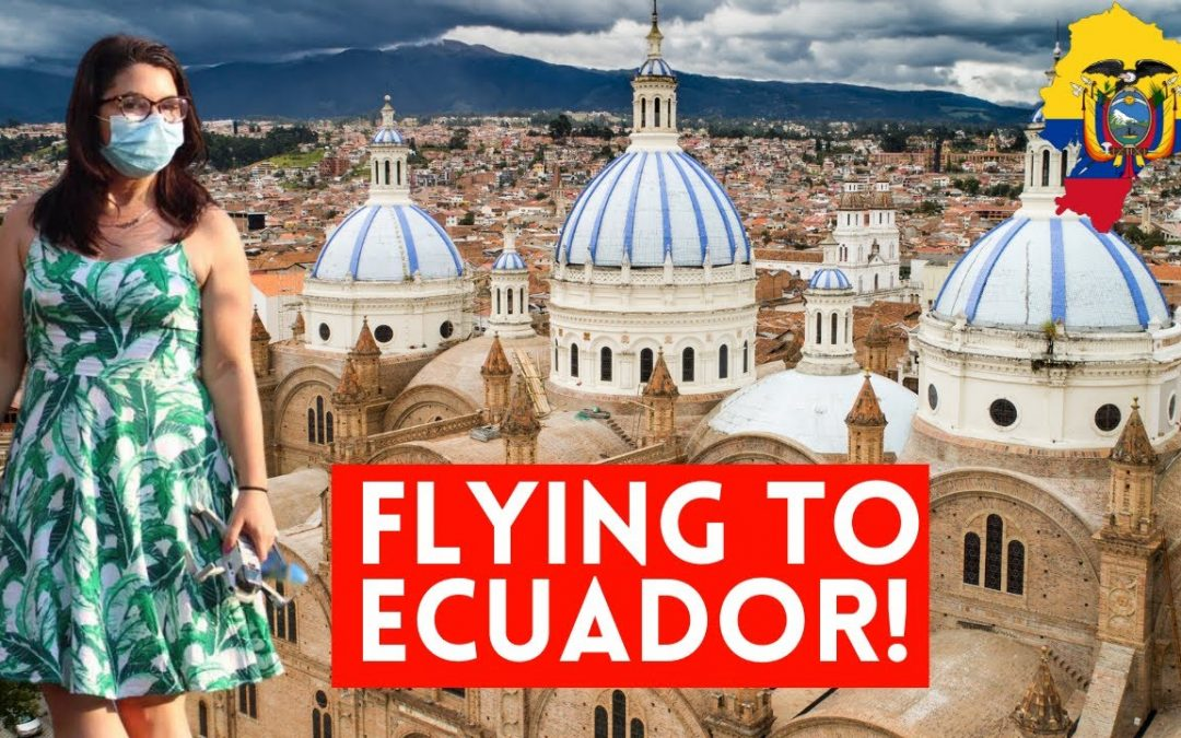 Flying to ECUADOR in 2021 – Not what I expected!  | ECUADOR TRAVEL GUIDE