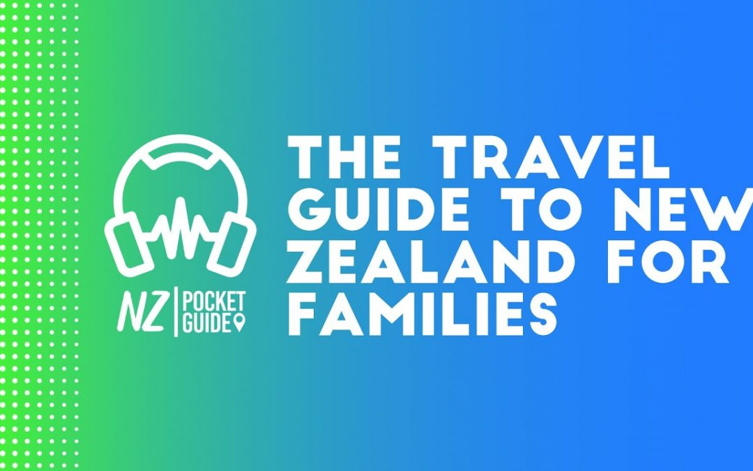 The Travel Guide to New Zealand for Families 🎧 NZPocketGuide.com