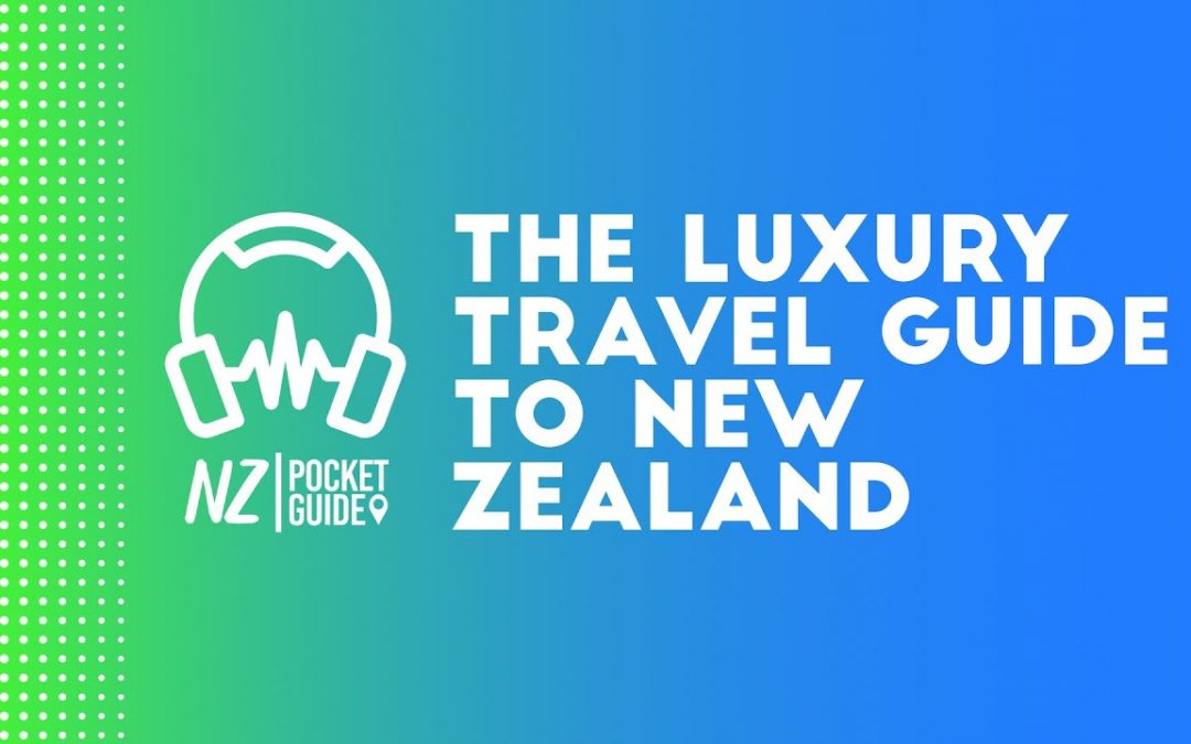 The Luxury Travel Guide to New Zealand 🎧 NZPocketGuide.com